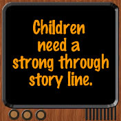 Children need a strong through story line