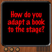 How do you adapt a book to the stage?