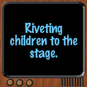 Riveting children to the stage