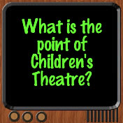 What is the point of childrens theatre